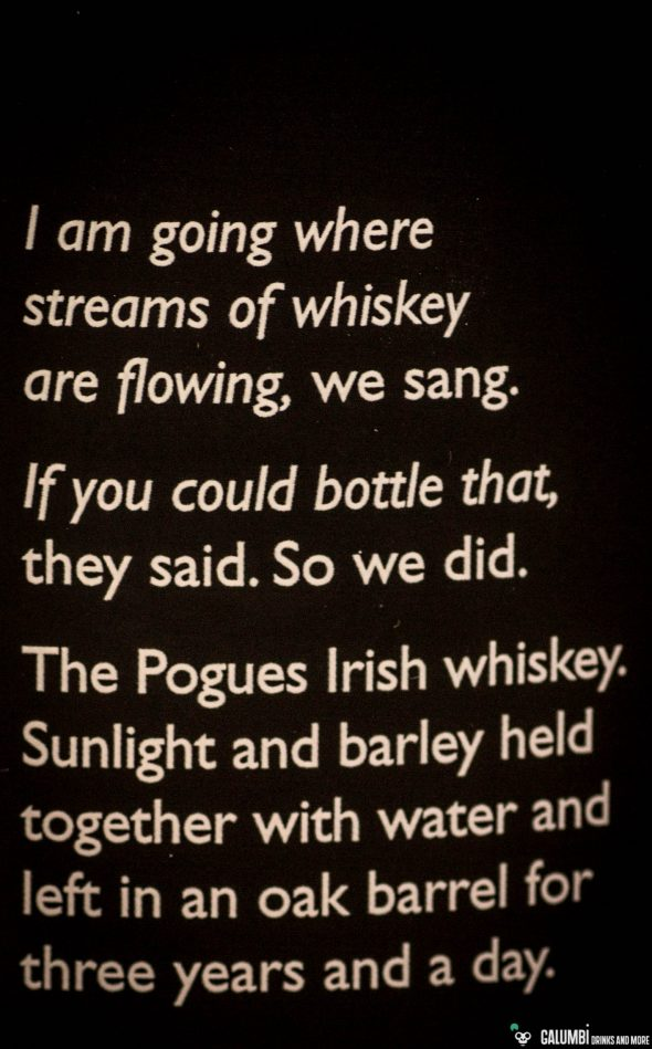 With three years and a day of maturing in oak barrels The Pogues Irish Whiskey is just old enough to be called a whiskey. Although I think there are also small amounts of older whiskeys / single malts added.